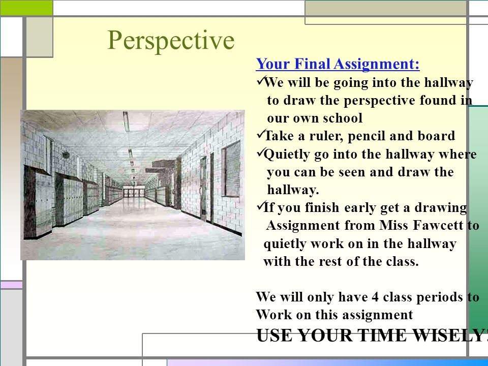 Perspective USE YOUR TIME WISELY! Your Final Assignment: