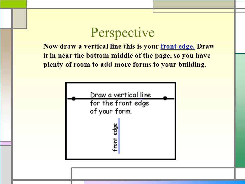 Perspective Now draw a vertical line this is your front edge. Draw