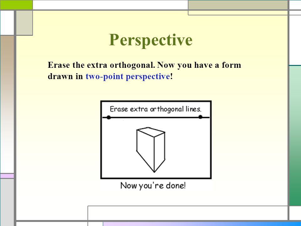 Perspective Erase the extra orthogonal. Now you have a form