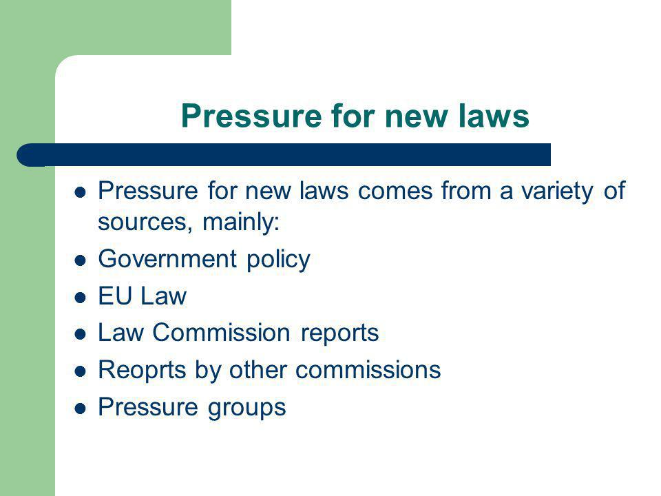 Pressure for new laws Pressure for new laws comes from a variety of sources, mainly: Government policy.