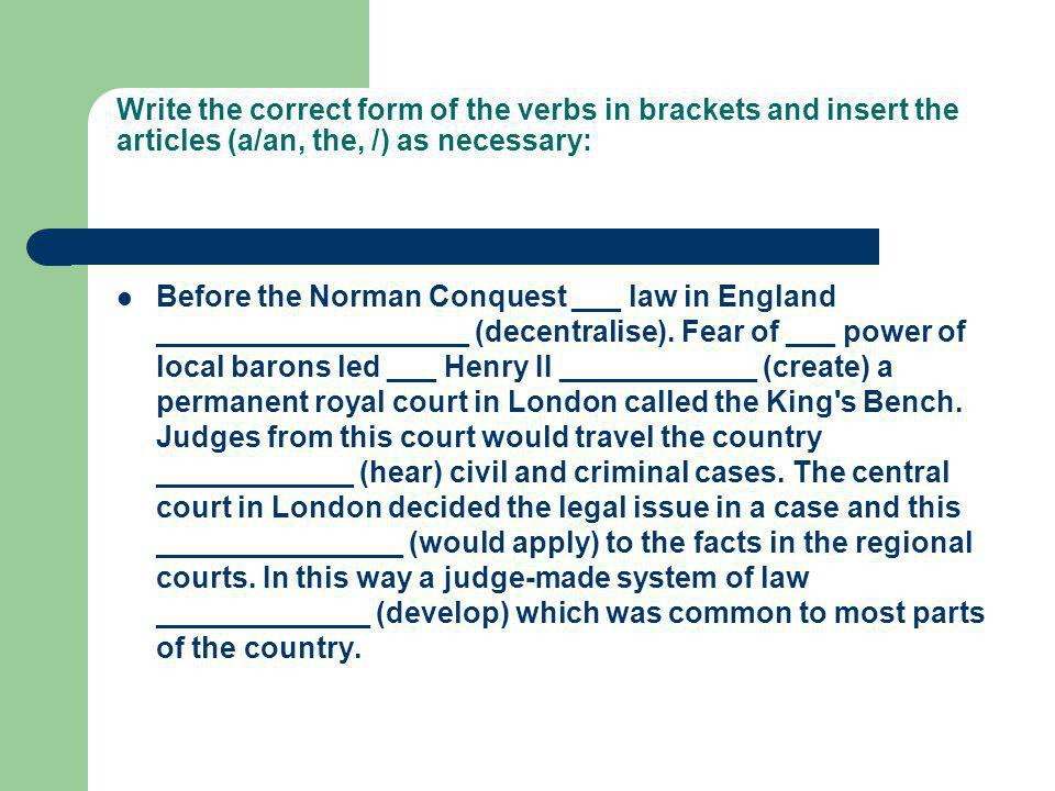 Write the correct form of the verbs in brackets and insert the articles (a/an, the, /) as necessary: