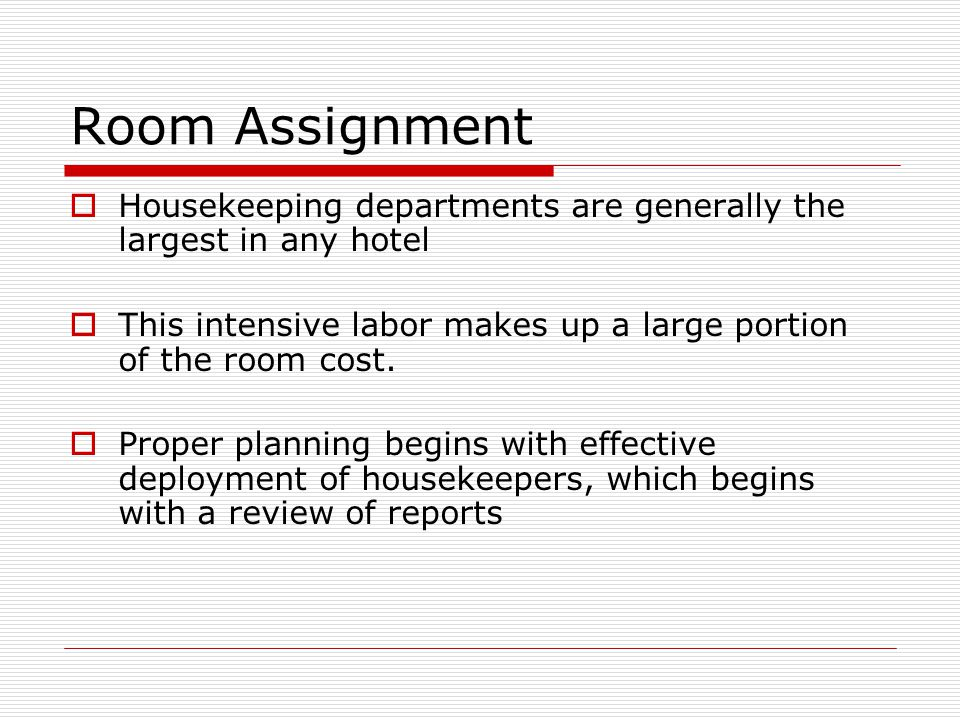 Room Assignment Housekeeping departments are generally the largest in any hotel. This intensive labor makes up a large portion of the room cost.