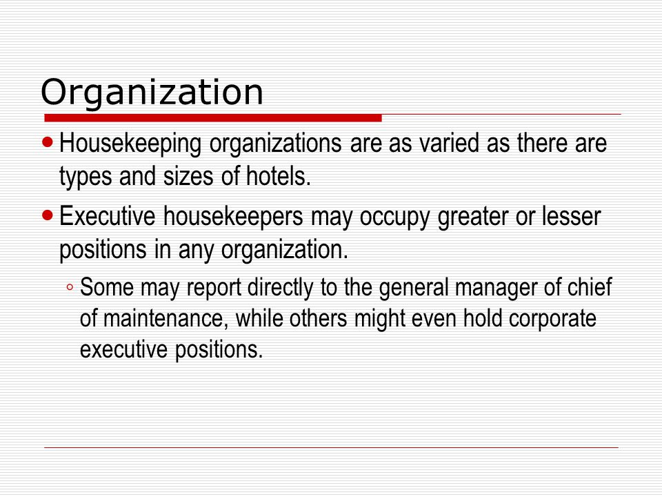 Organization Housekeeping organizations are as varied as there are types and sizes of hotels.