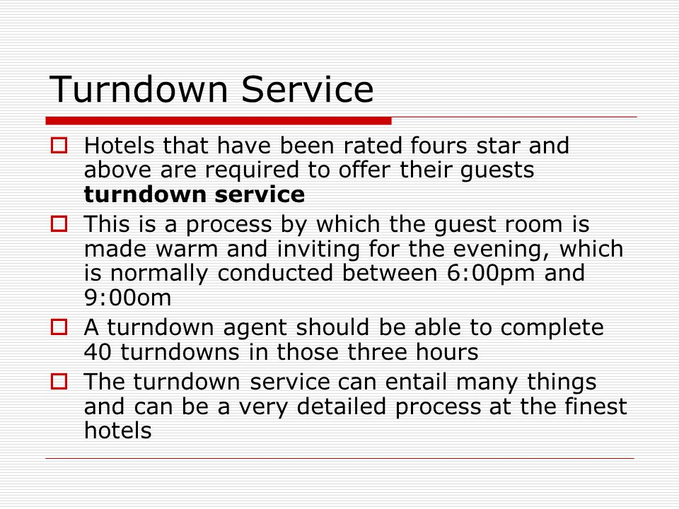 Turndown Service Hotels that have been rated fours star and above are required to offer their guests turndown service.