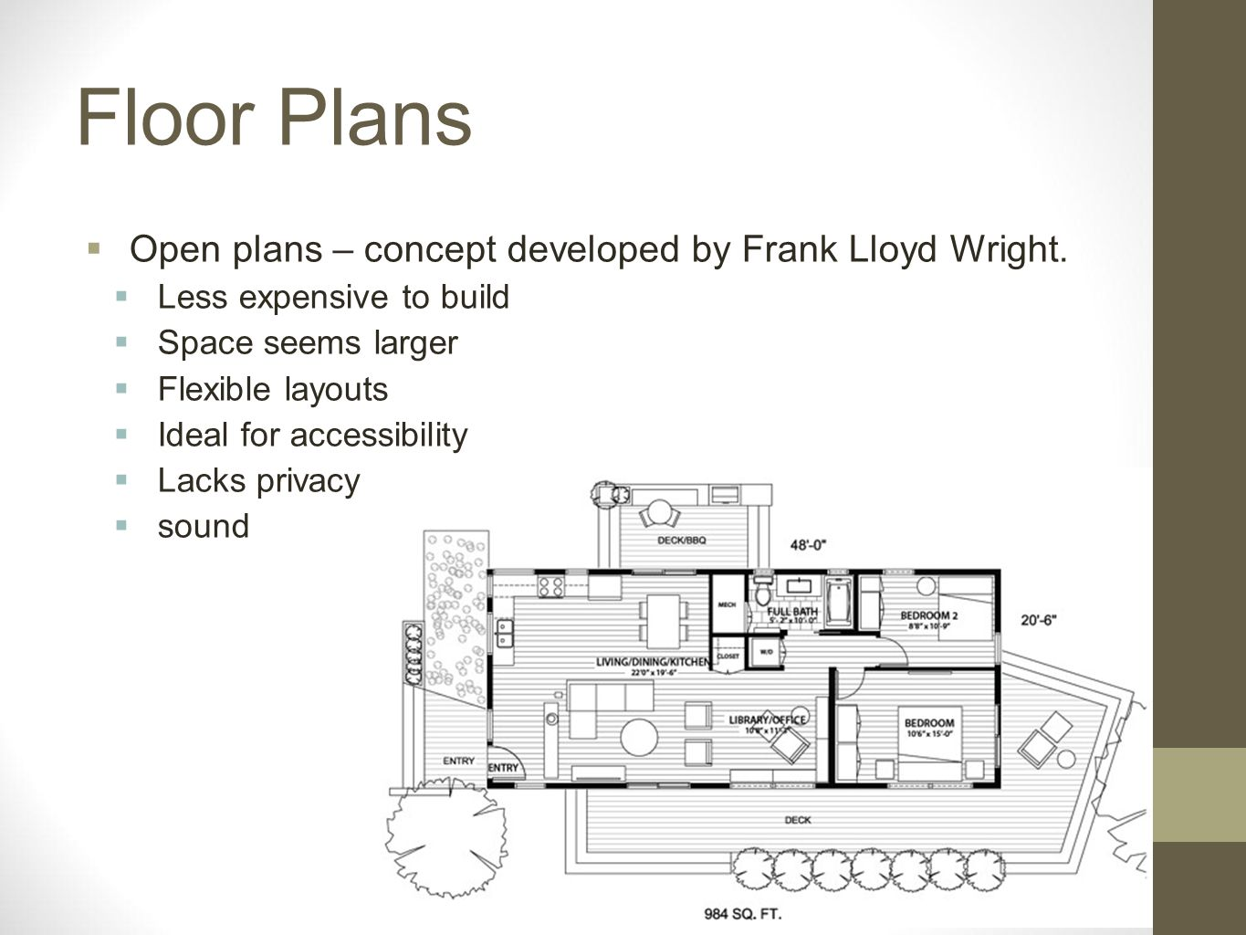 Floor Plans Open plans – concept developed by Frank Lloyd Wright.