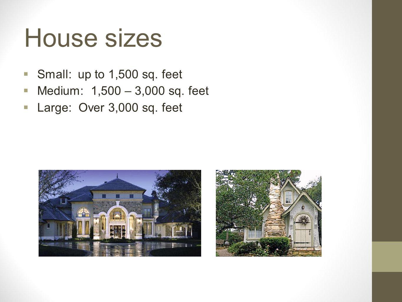 House sizes Small: up to 1,500 sq. feet Medium: 1,500 – 3,000 sq. feet