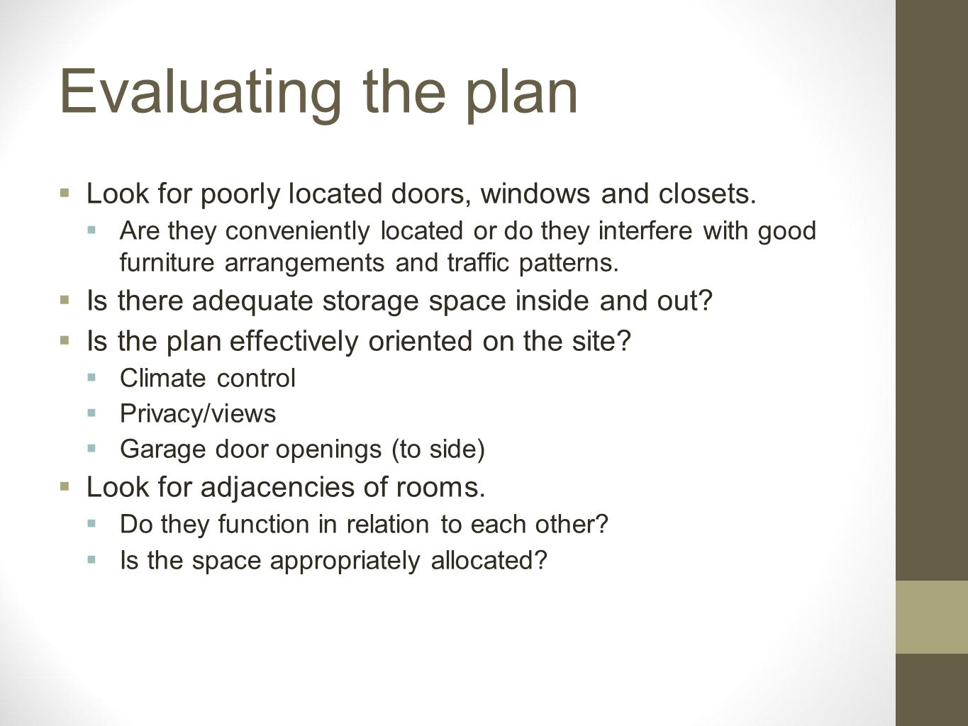 Evaluating the plan Look for poorly located doors, windows and closets.