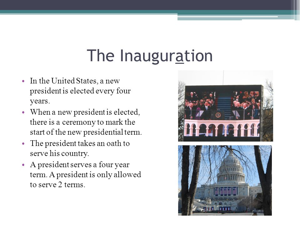The Inauguration In the United States, a new president is elected every four years.