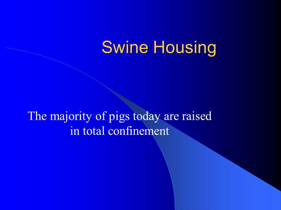 The majority of pigs today are raised in total confinement