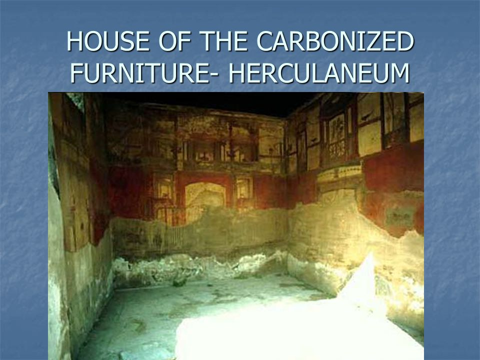 HOUSE OF THE CARBONIZED FURNITURE- HERCULANEUM