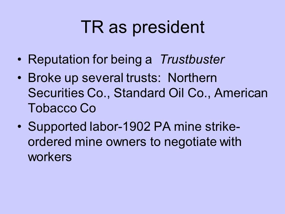 TR as president Reputation for being a Trustbuster