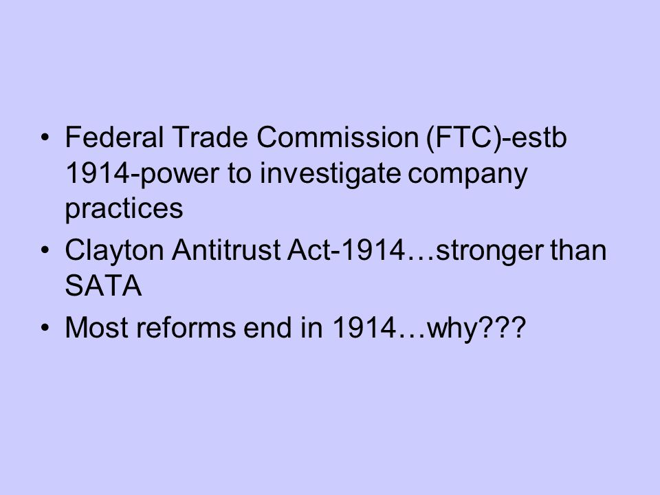 Federal Trade Commission (FTC)-estb 1914-power to investigate company practices