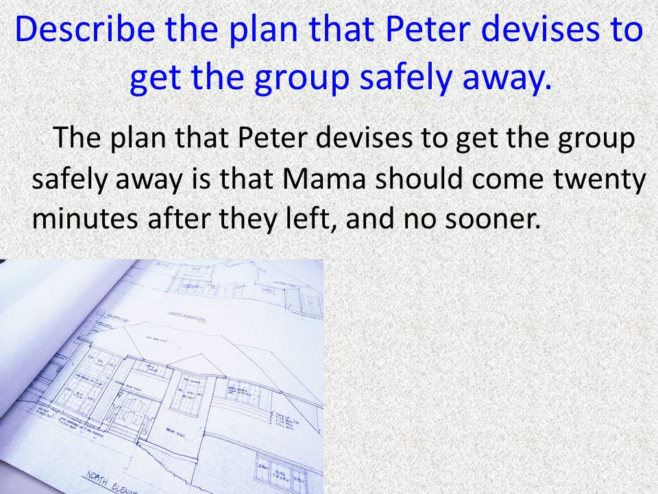 Describe the plan that Peter devises to get the group safely away