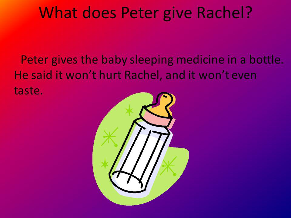 What does Peter give Rachel