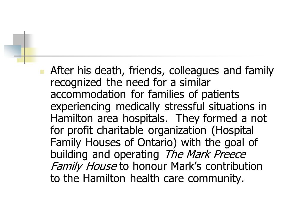 After his death, friends, colleagues and family recognized the need for a similar accommodation for families of patients experiencing medically stressful situations in Hamilton area hospitals.