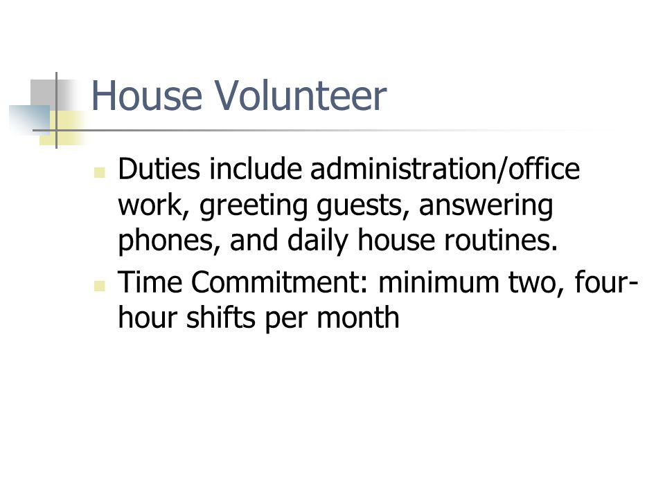 House Volunteer Duties include administration/office work, greeting guests, answering phones, and daily house routines.