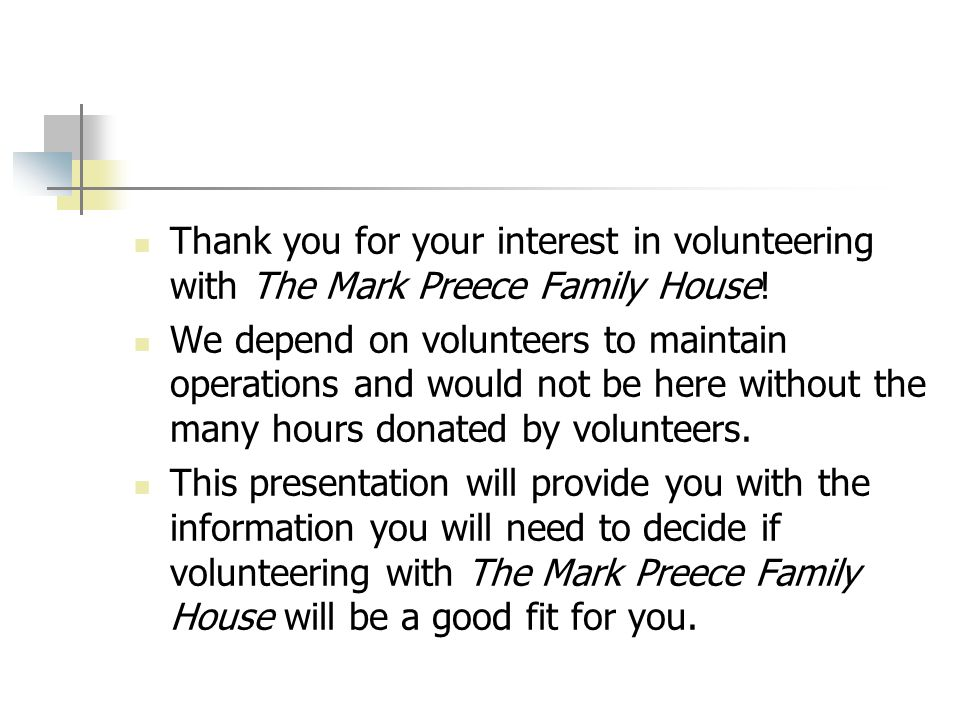 Thank you for your interest in volunteering with The Mark Preece Family House!