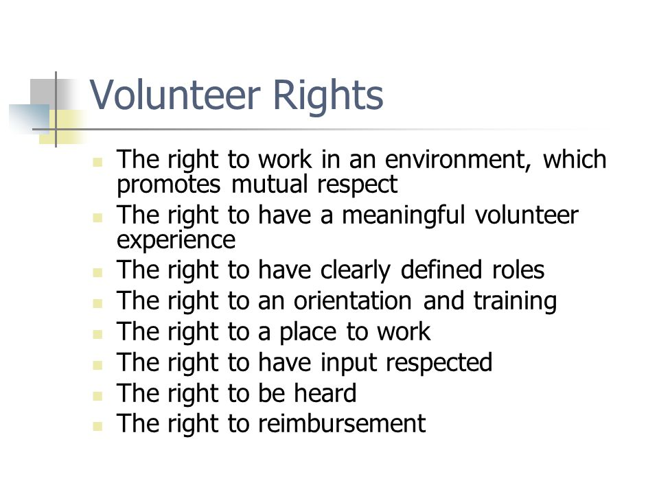 Volunteer Rights The right to work in an environment, which promotes mutual respect. The right to have a meaningful volunteer experience.
