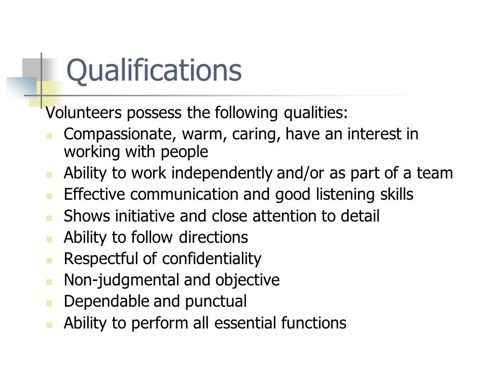 Qualifications Volunteers possess the following qualities: