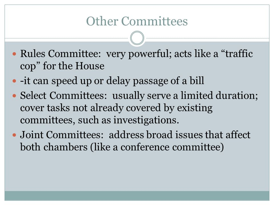 Other Committees Rules Committee: very powerful; acts like a traffic cop for the House. -it can speed up or delay passage of a bill.