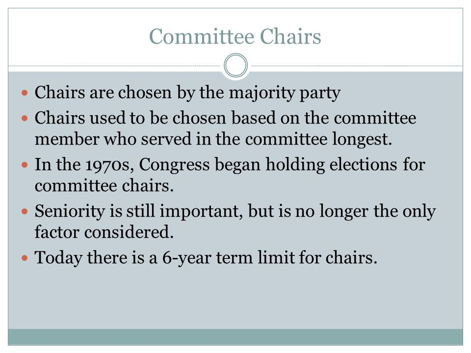 Committee Chairs Chairs are chosen by the majority party
