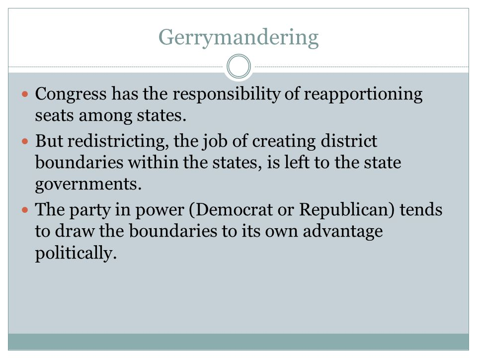 Gerrymandering Congress has the responsibility of reapportioning seats among states.