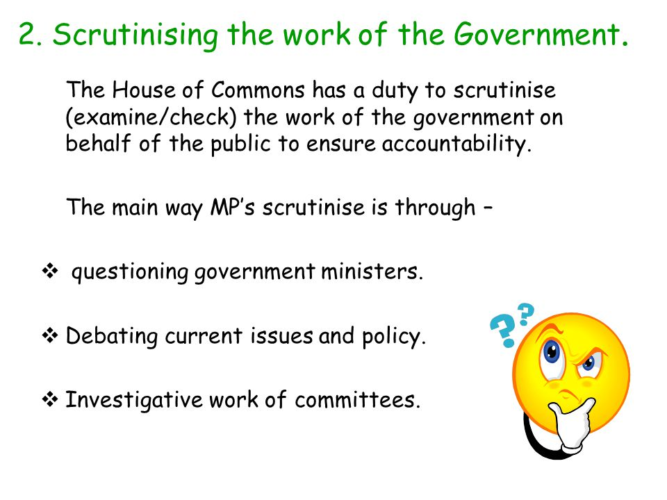 2. Scrutinising the work of the Government.