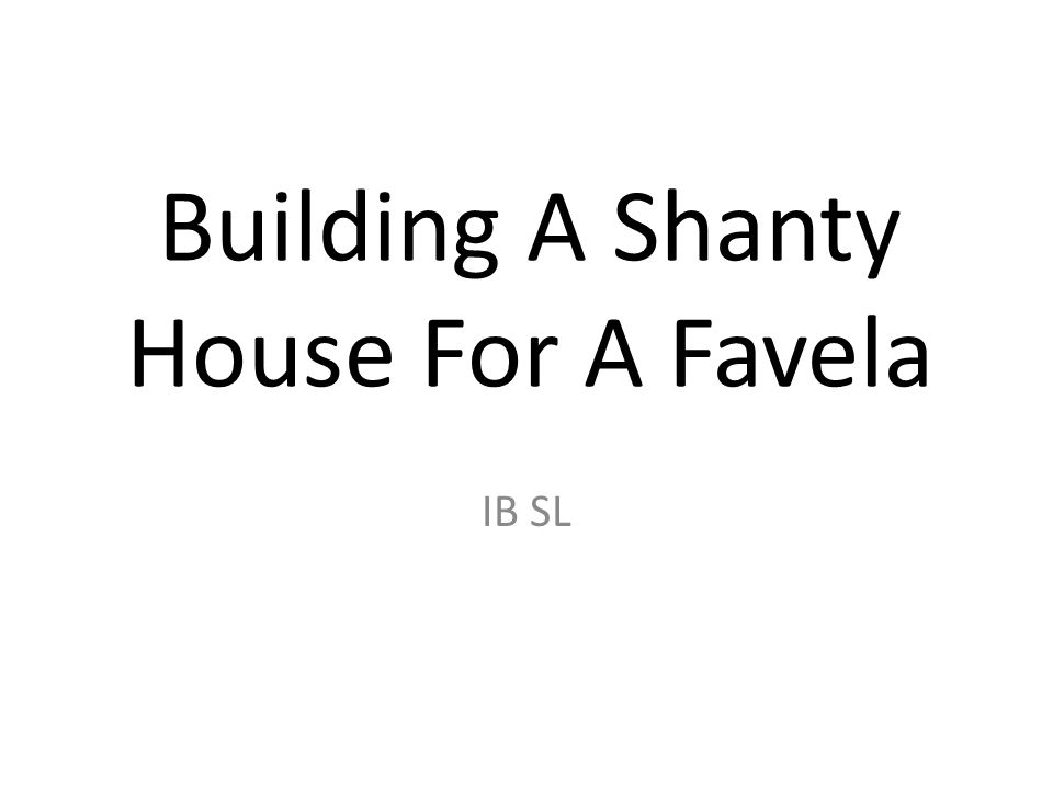 Building A Shanty House For A Favela