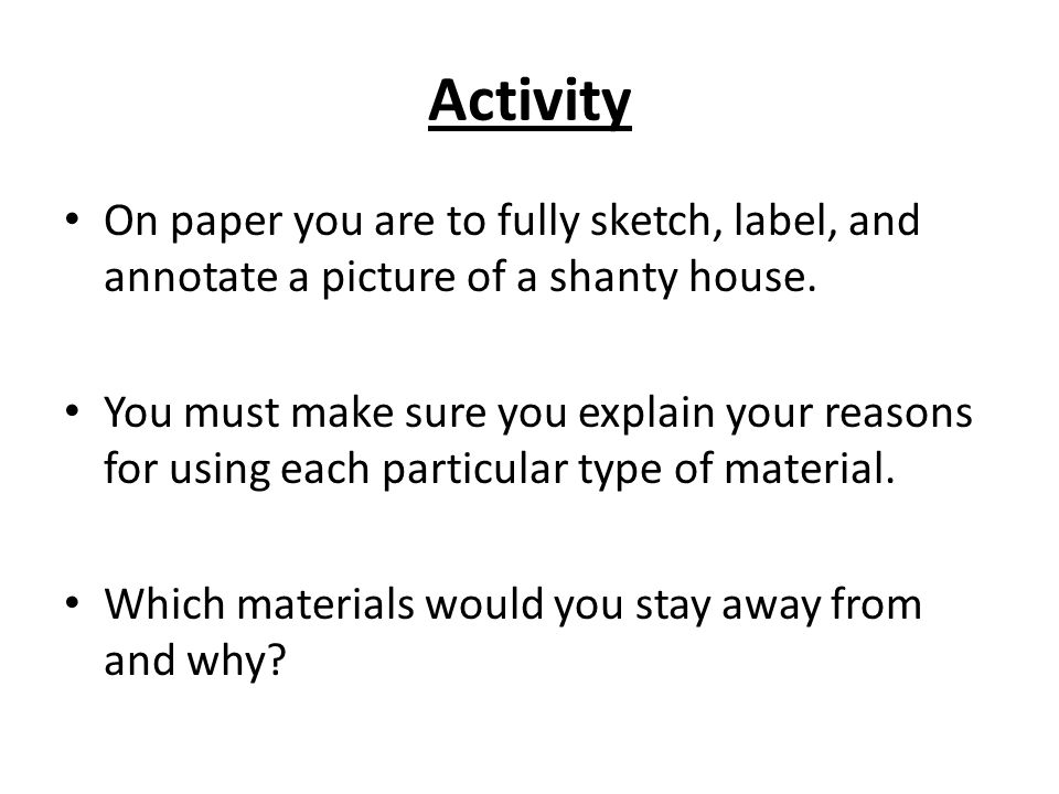 Activity On paper you are to fully sketch, label, and annotate a picture of a shanty house.