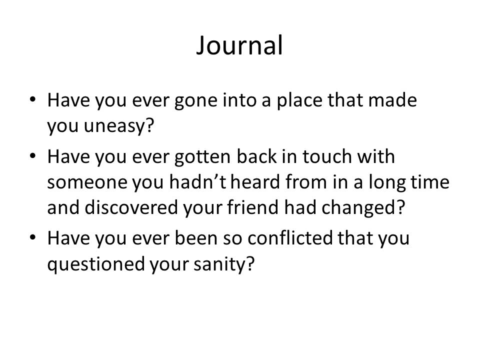 Journal Have you ever gone into a place that made you uneasy