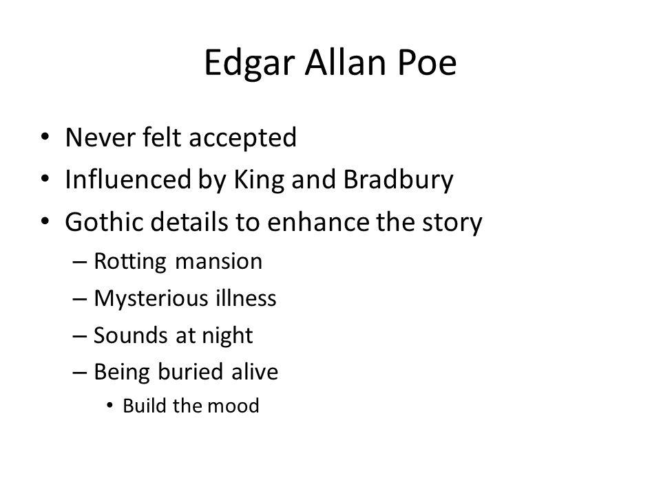 Edgar Allan Poe Never felt accepted Influenced by King and Bradbury