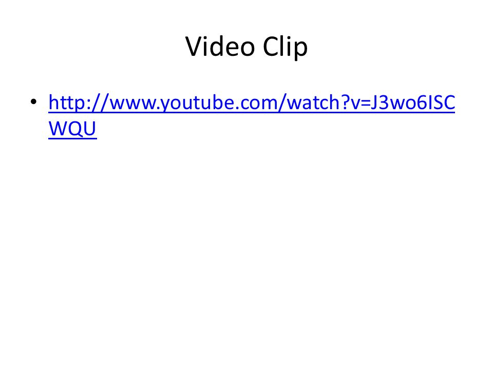 Video Clip http://www.youtube.com/watch v=J3wo6ISCWQU
