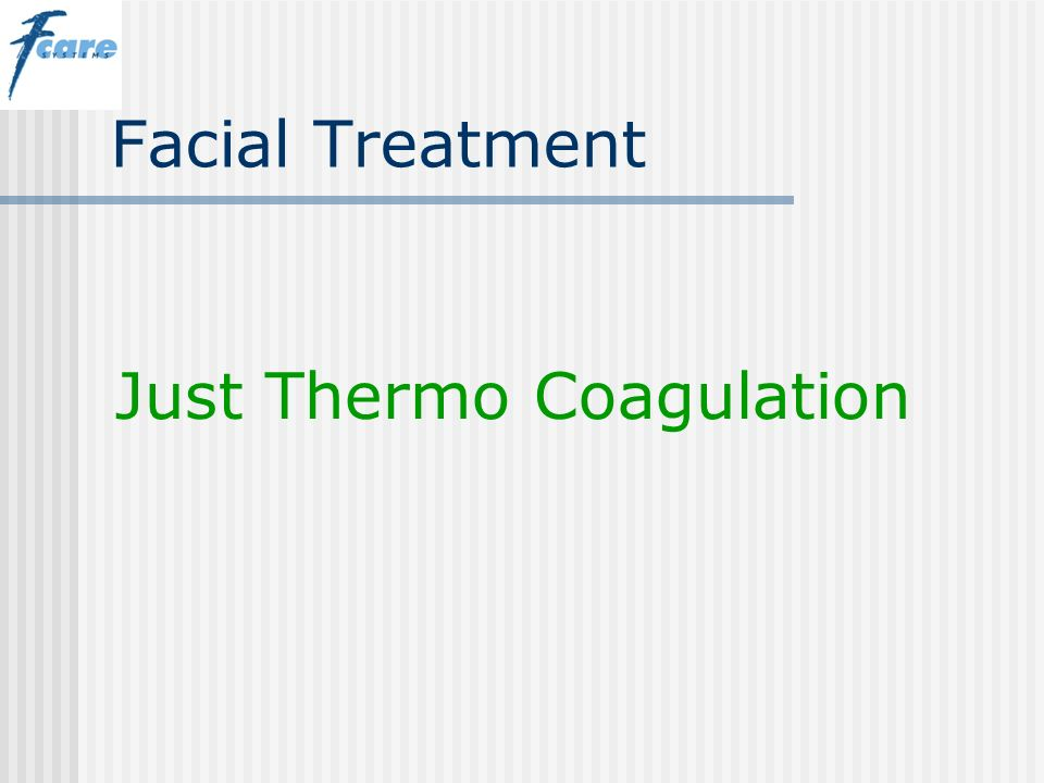 Facial Treatment Just Thermo Coagulation