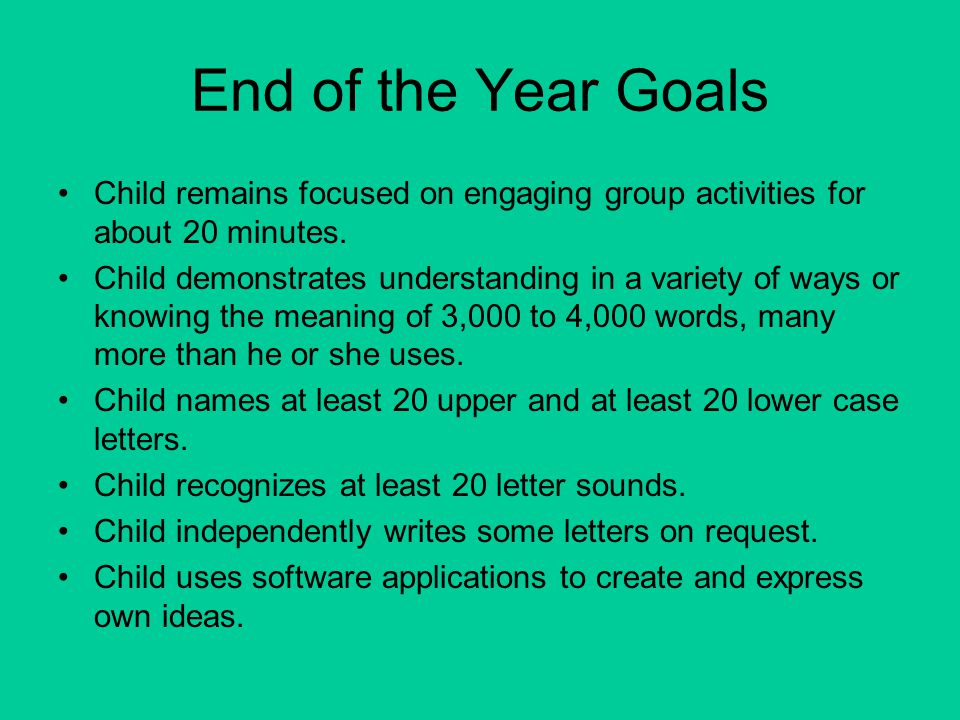End of the Year Goals Child remains focused on engaging group activities for about 20 minutes.