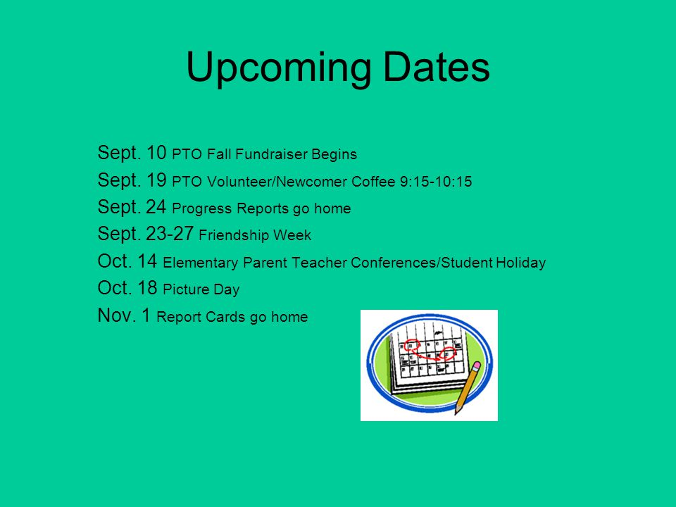 Upcoming Dates Sept. 10 PTO Fall Fundraiser Begins