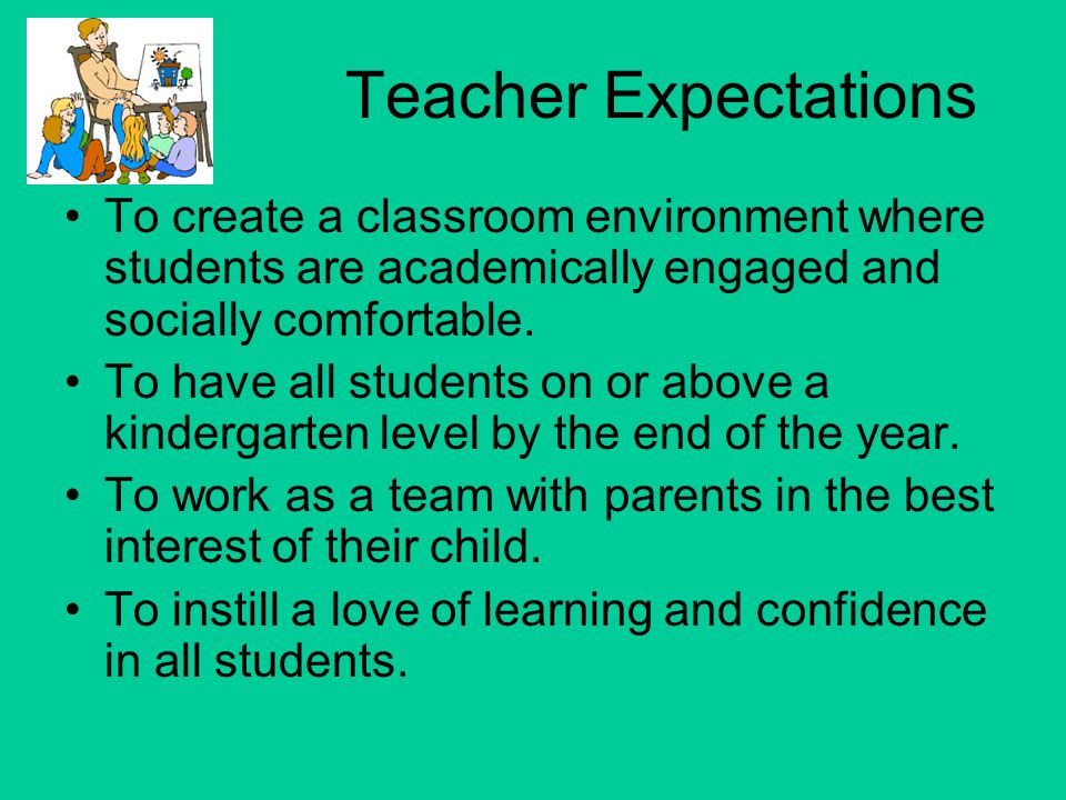 Teacher Expectations To create a classroom environment where students are academically engaged and socially comfortable.