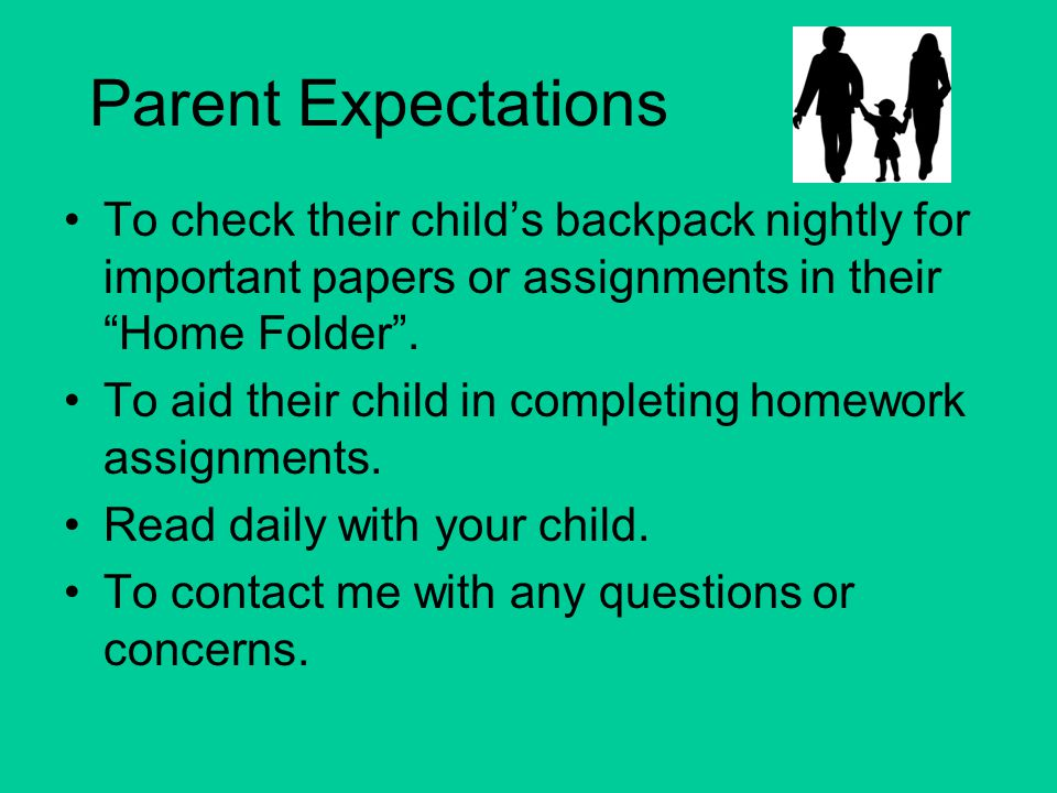 Parent Expectations To check their child's backpack nightly for important papers or assignments in their Home Folder .