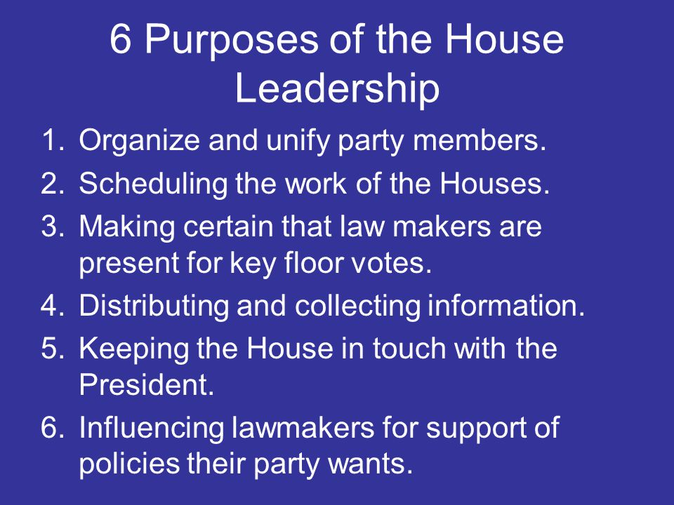 6 Purposes of the House Leadership