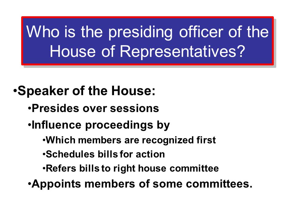 Who is the presiding officer of the House of Representatives