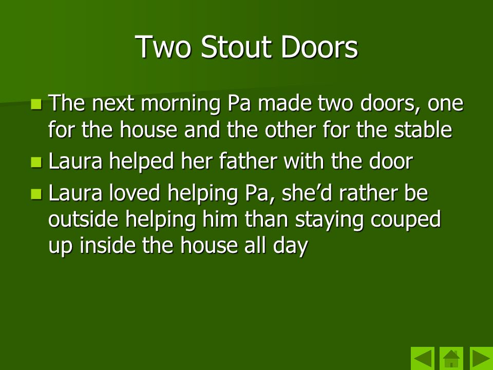 Two Stout Doors The next morning Pa made two doors, one for the house and the other for the stable.