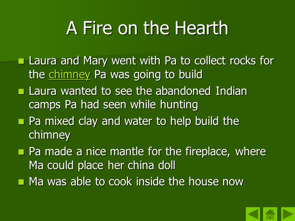 A Fire on the Hearth Laura and Mary went with Pa to collect rocks for the chimney Pa was going to build.