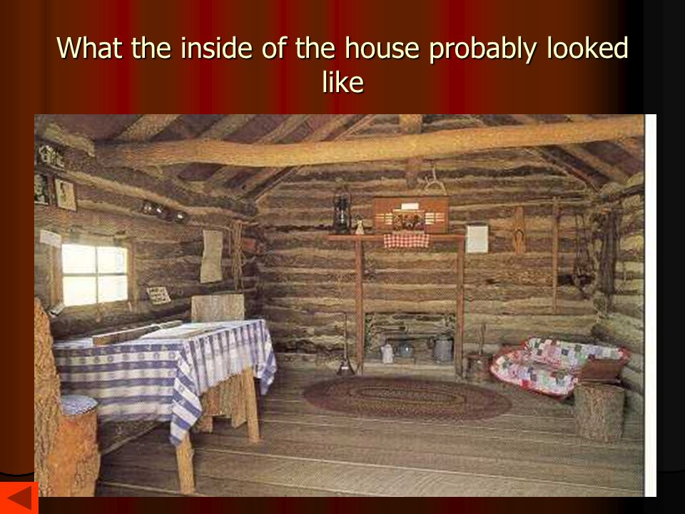 What the inside of the house probably looked like