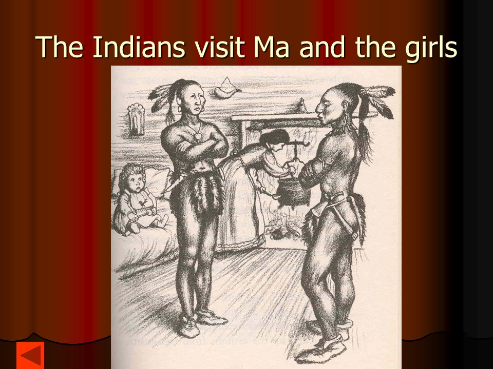 The Indians visit Ma and the girls