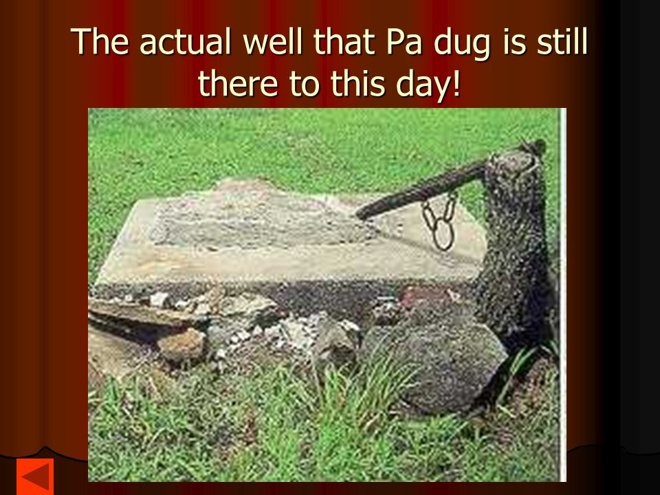 The actual well that Pa dug is still there to this day!