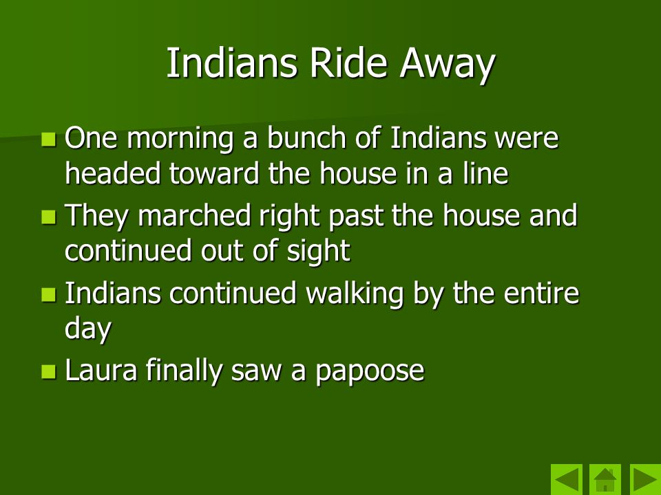 Indians Ride Away One morning a bunch of Indians were headed toward the house in a line.