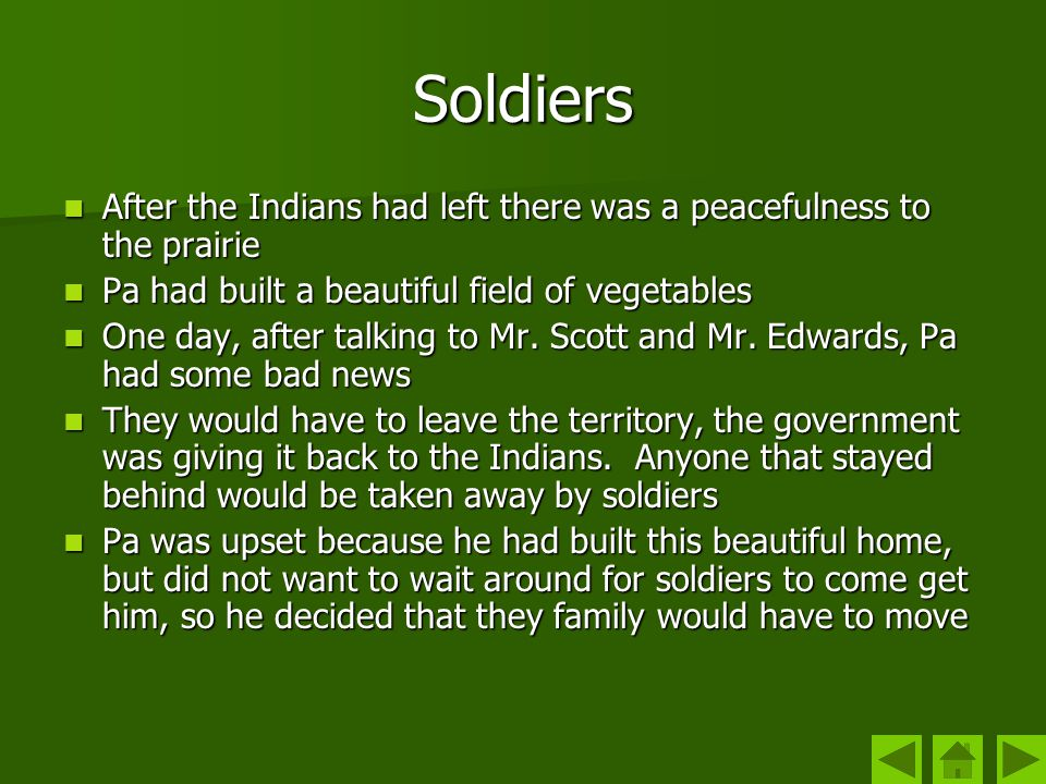 Soldiers After the Indians had left there was a peacefulness to the prairie. Pa had built a beautiful field of vegetables.