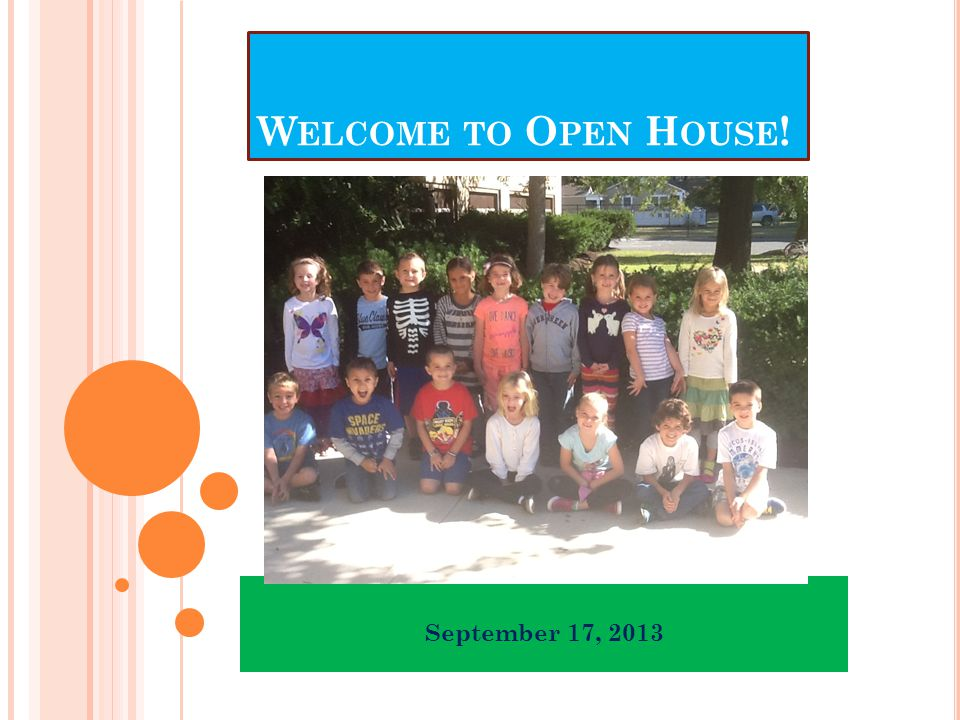 Welcome to Open House! September 17, 2013