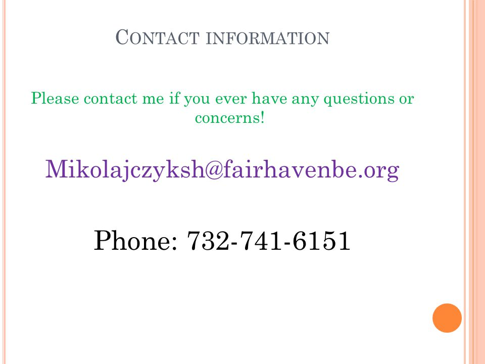 Please contact me if you ever have any questions or concerns!