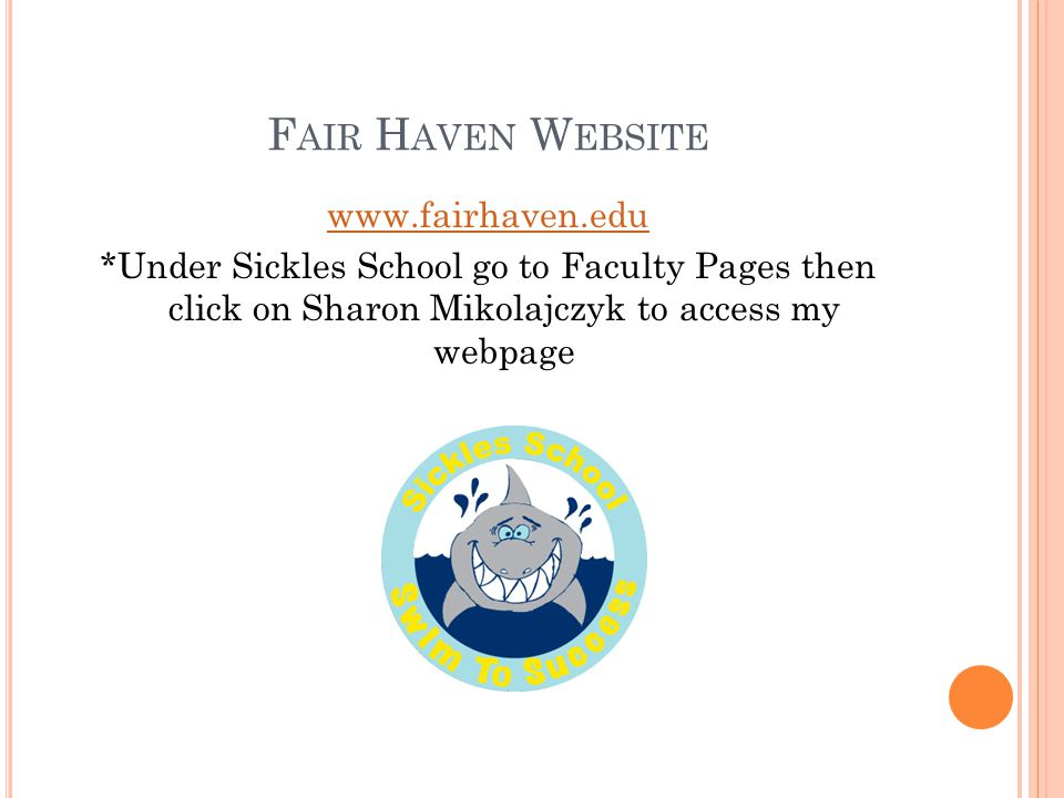 Fair Haven Website www.fairhaven.edu *Under Sickles School go to Faculty Pages then click on Sharon Mikolajczyk to access my webpage