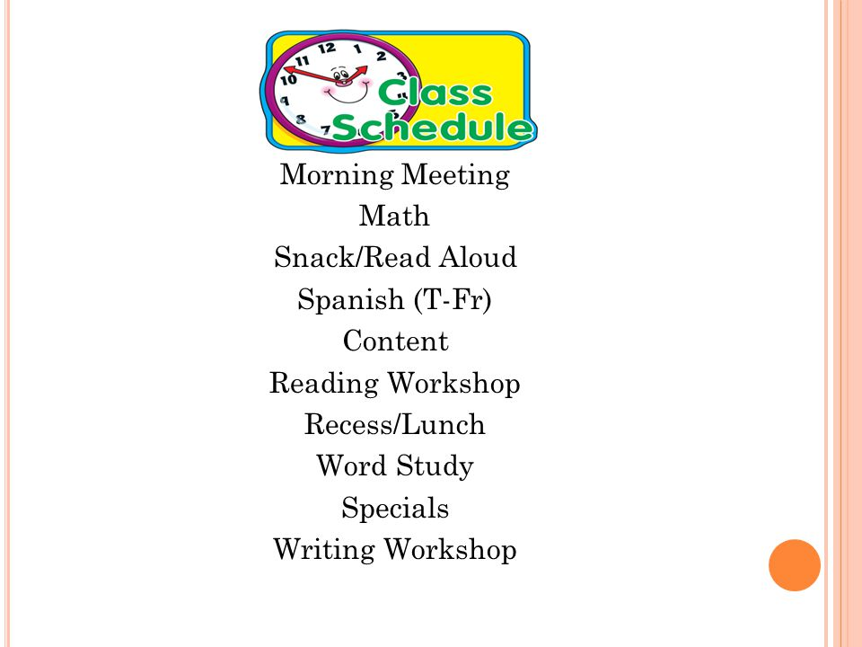Morning Meeting Math Snack/Read Aloud Spanish (T-Fr) Content Reading Workshop Recess/Lunch Word Study Specials Writing Workshop